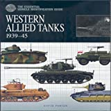 The Essential Vehicle Identification Guide: Western Allied Tanks, 1939-45 (The Essential Vehicle Identification Guide) by David Porter (2009-04-24)