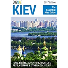 Kiev Travel Guide: The Essential Kiev Guide (2017 Edition). What to do in Kiev Ukraine: Food, Sights, Adventure, Nightlife, Arts, Culture and other cool stuff! (Go2UA travel guides) (English Edition)