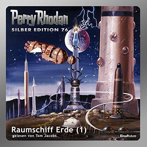 Raumschiff Erde - Teil 1 (Perry Rhodan Silber Edition 76)