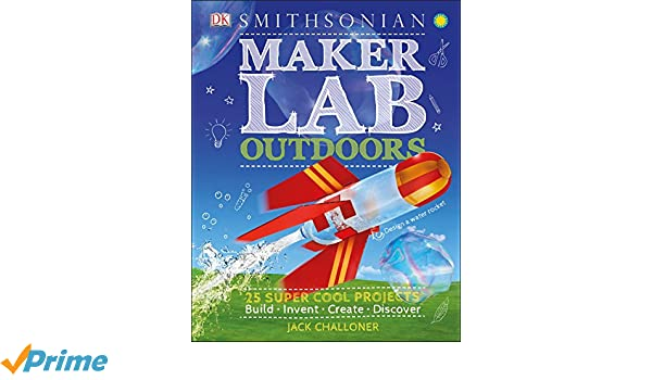 25 Super Cool Projects Maker Lab Outdoors