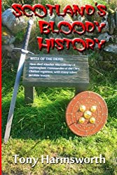 Scotland's Bloody History: A History of Scotland from Mesolithic to Present Day, But Majoring on the Most Emotive Aspects.