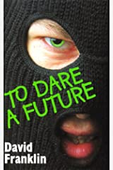 To Dare A Future: A Novel of Rage Kindle Edition