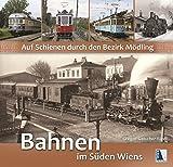 Auf Schienen durch den Bezirk Mödling: Bahnen im Süden Wiens