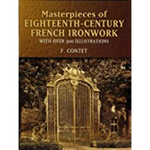 Masterpieces of  Eighteenth-Century French Ironwork: With Over 300 Illustrations (Dover Jewelry and Metalwork)