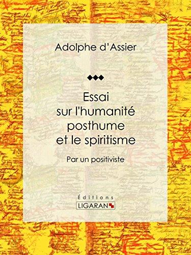 Essai sur l'humanité posthume et le spiritisme: Par un positiviste par Adolphe d'Assier