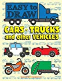 Easy to Draw Cars, Trucks and Other Vehicles: Draw & Color 24 Various Vehicles: Volume 3 (Drawing & Coloring Books)