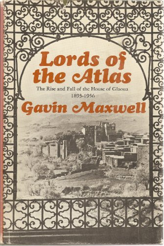 lords-of-the-atlas-the-rise-and-fall-of-he-house-of-glaoua-1893-1956