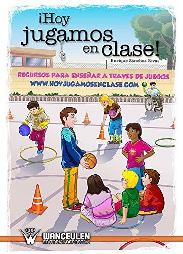 Hoy jugamos en clase: Recursos para enseñar a través del juego por Enrique Sánchez Rivas