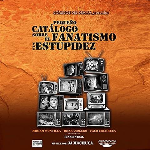 Pequeño Catálogo sobre el Fanatismo y la Estupidez (Banda Sonora Original de la Obra de Teatro)