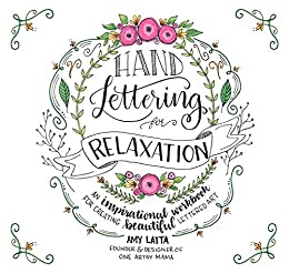 Hand Lettering for Relaxation: An Inspirational Workbook for Creating Beautiful Lettered Art (English Edition