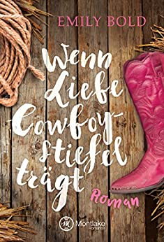 Wenn Liebe Cowboystiefel trägt von [Bold, Emily]