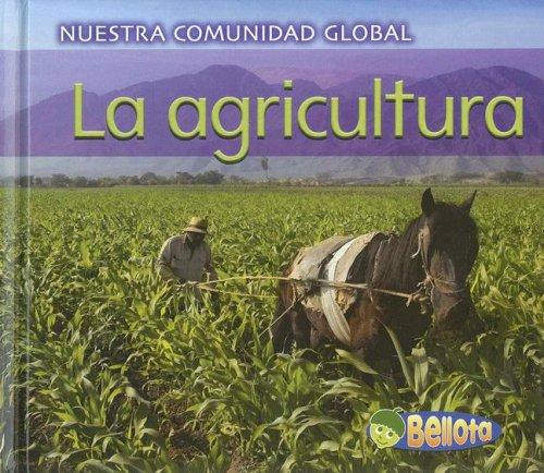 La Agricultura = Farming (Nuestra Comunidad Global/ Our Global Community) por Cassie Mayer