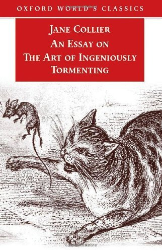 An Essay on the Art of Ingeniously Tormenting (Old Edition) (Oxford World's Classics): Written by Jane Collier, 2006 Edition, Publisher: OUP Oxford [Paperback]