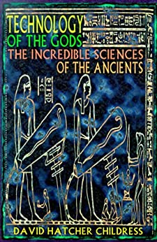 Technology of the Gods: The Incredible Sciences of the Ancients von [Childress, David Hatcher]
