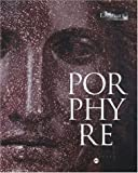 Porphyre - La pierre pourpre, des Ptolémées à Bonaparte