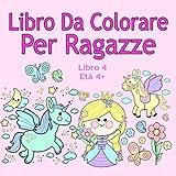 Scarica Libro Libro Da Colorare Per Ragazze Libro 4 Eta 4 Belle immagini come animali unicorni fate sirene principesse cavalli gatti e cani per bambini dai 4 anni in su (PDF,EPUB,MOBI) Online Italiano Gratis