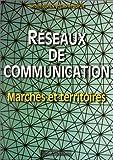 RESEAUX DE COMMUNICATION. Marchés et territoires
