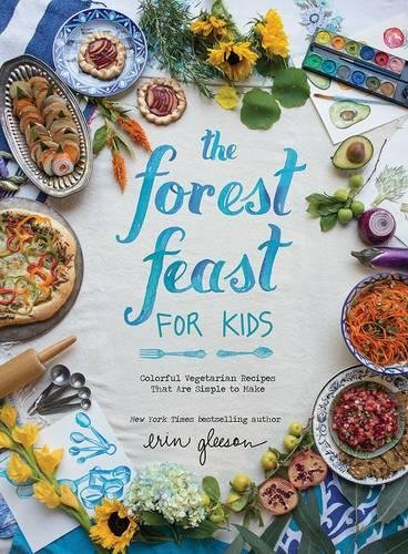 The Forest Feast for Kids: Colorful Vegetarian Recipes That Are Simple to Make par Erin Gleeson