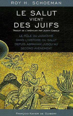 Le salut vient des Juifs : Le rôle du Judaïsme dans l'histoire du salut depuis Abraham jusqu'au Second Avènement
