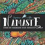 Namaste: Livre De Coloriage Pour Adultes: Un cadeau unique inspirant et motivant pour hommes, femmes, adolescents et seniors pour une méditation de pleine conscience et une art-thérapie