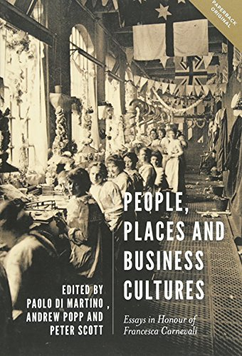 People, Places and Business Cultures: Essays in Honour of Francesca Carnevali (9) (People, Markets, Goods: Economies and Societies in History)