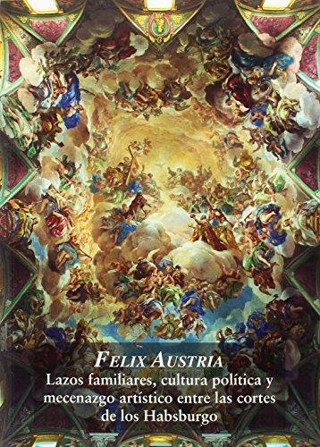 Félix Austria. Lazos familiares, cultura política y mecenazgo entre las cortes de los Habsburgo (Flandria)
