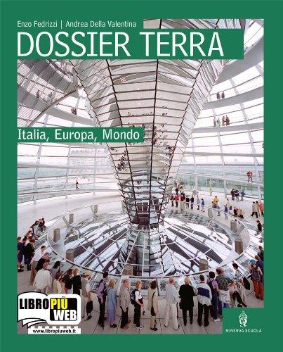 Dossier terra. Italia, Europa, mondo. Con espansione online. Per le Scuole superiori