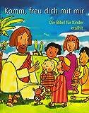 Komm, freu dich mit mir: Die Bibel für Kinder erzählt - Rüdiger Pfeffer