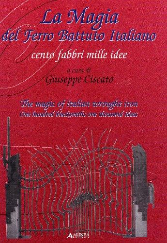 La magia del ferro battuto italiano. Cento fabbri mille idee