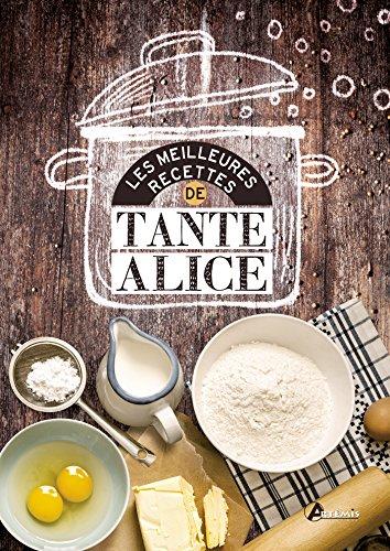 Les meilleures recettes de tante Alice