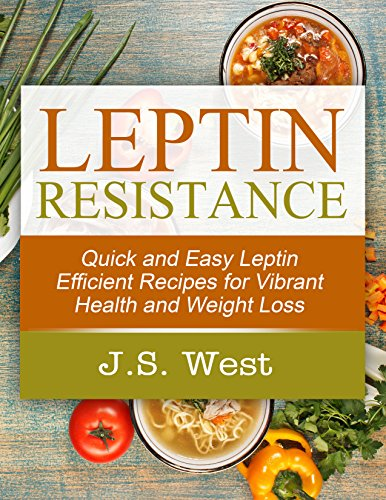 Leptin: Leptin Efficient Recipes: Quick and Easy Leptin Efficient Recipes for Vibrant Health and Weight Loss (Leptin - The Hunger Effect) (English Edition)