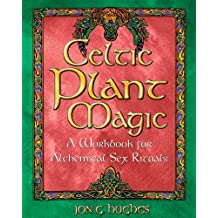 Celtic Plant Magic: A Workbook for Alchemical Sex Rituals