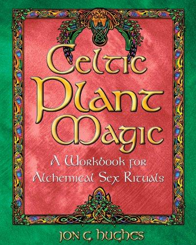 Celtic Plant Magic: A Workbook for Alchemical Sex Rituals por Jon G. Hughes