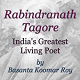 Rabindranath Tagore: India's Greatest Living Poet