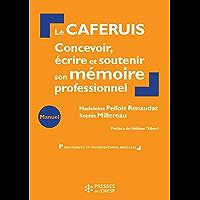 Le CAFERUIS : Concevoir, écrire et soutenir son mémoire professionnel: Concevoir, écrire et soutenir son mémoire…