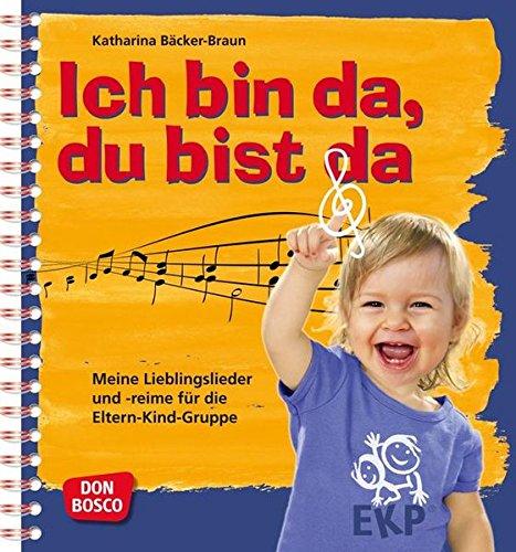 Ich bin da, du bist da: Meine Lieblingslieder und -reime für die Eltern-Kind-Gruppe. Liederbuch.