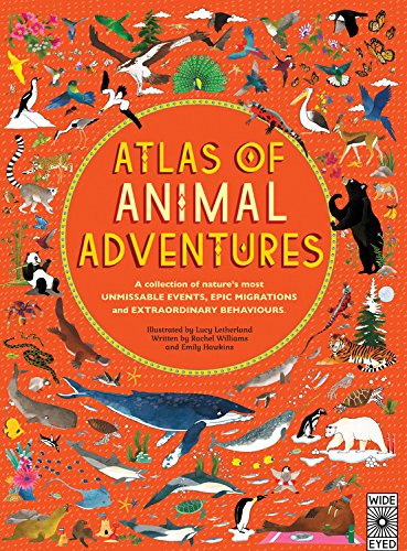 Atlas of Animal Adventures: A Collection of Nature's Most Unmissable Events, Epic Migrations and Extraordinary Behaviours [Idioma Inglés]