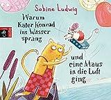 Warum Kater Konrad ins Wasser sprang und eine Maus in die Luft ging (Die Kater Konrad-Reihe, Band 1)