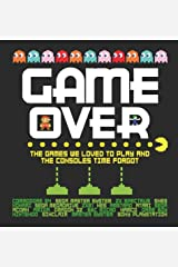 Game Over: The games we loved to play and the consoles time forgot. Hardcover