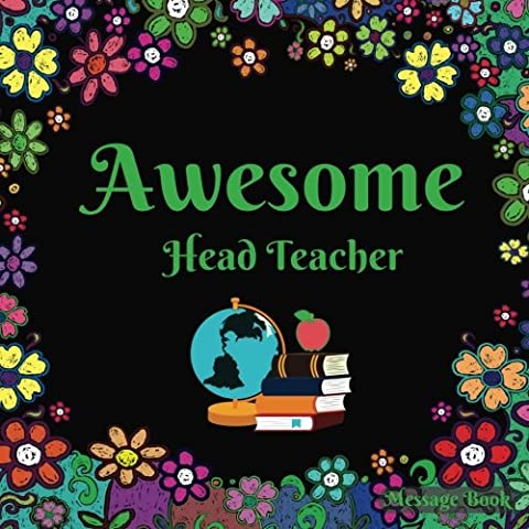 Awesome Head Teacher Message Book: Teachers and School Staff Appreciation Gift From 2017 Class Student / Graduates, Parents Gift to Teachers, Message ... Her,Men and Women, Large 8.5 x 8.5