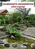 Zauberhafte Japangärten - selbst angelegt: Ein Arbeitsbuch zum Anlegen eines japanischen Gartens