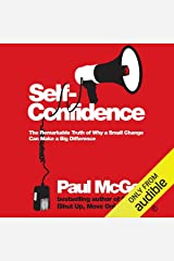 Self Confidence: The Remarkable Truth of Why a Small Change Can Make a Big Difference Audible Audiobook