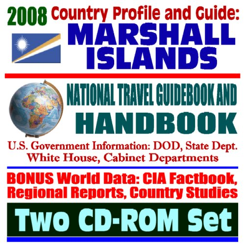 2008 Country Profile and Guide to the Marshall Islands- National Travel Guidebook and Handbook - Nuclear Testing, the Bikini Atoll, Kwajalein Atoll, ... Test Facility, World War II (Two CD-ROM Set) (Test Bikini Nuclear)