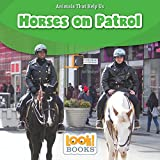 Horses on Patrol (Look! Books: Animals That Help Us)