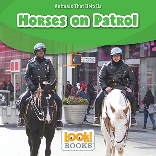 Horses on Patrol (Animals That Help Us (LOOK! Books ))