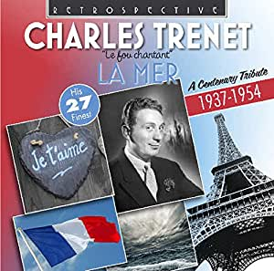 Charles Trenet 'La Mer' - A Centenary Tribute - His 27 Finest 1937-1954