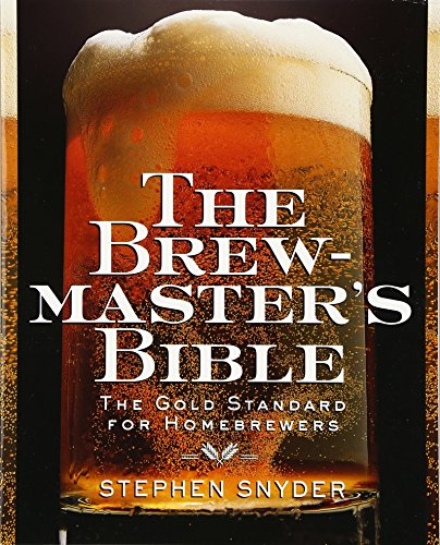 The Brewmaster's Bible: Gold Standard for Home Brewers, the