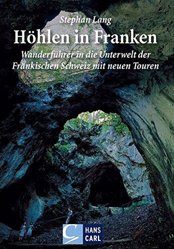 Höhlen in Franken: Band 1: Wanderführer in die Unterwelt der Fränkischen Schweiz mit neuen Touren
