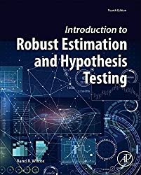 Introduction to Robust Estimation and Hypothesis Testing, Fourth Edition (Statistical Modeling and Decision Science) by Rand R. Wilcox (2016-10-03)
