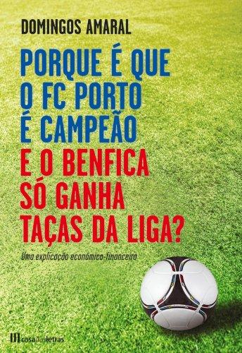 Porque é que o FC Porto é Campeão e o Benfica só Ganha Taças da Liga? (Portuguese Edition) por Domingos Amaral